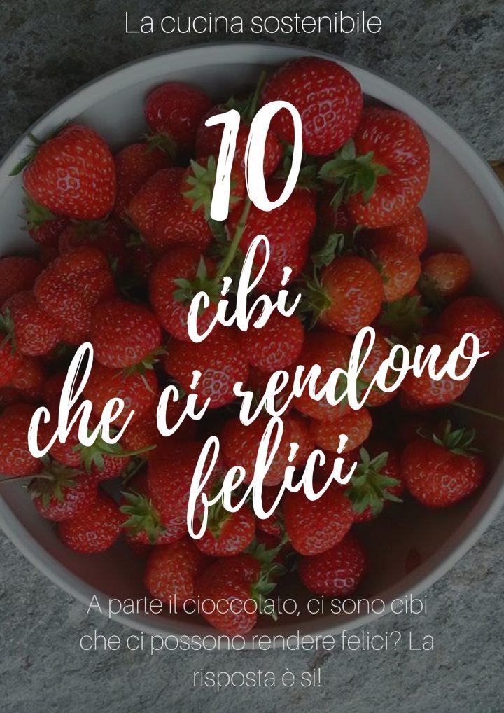 I 10 cibi che ci rendono felici