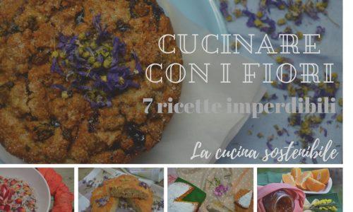 Cucinare con i fiori | 7 ricette imperdibili