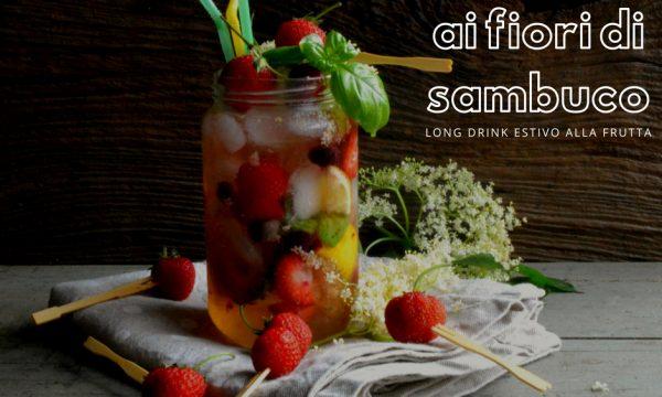 Cocktail ai fiori di sambuco | Long drink estivo alla frutta