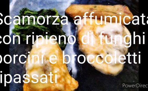 Scamorza affumicata ripiena di funghi porcini e broccoletti
