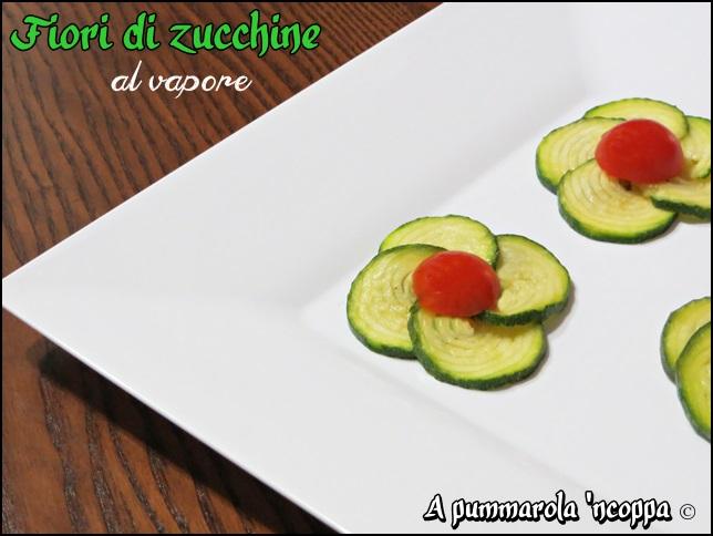Fiori di zucchine al vapore ricetta A pummarola 'ncoppa blog di cucina pomodori