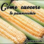 Come cuocere le pannocchie di mais