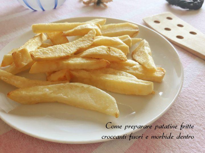 come preparare patatine fritte croccanti
