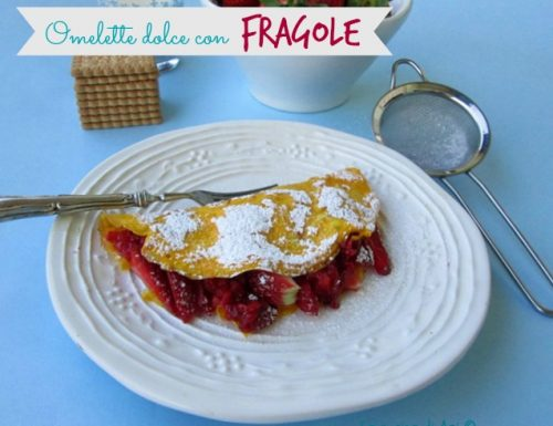 OMELETTE DOLCE  CON LE FRAGOLE Ricetta dolce