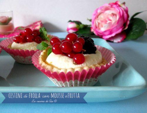 CESTINI DI FROLLA CON MOUSSE E FRUTTA Ricetta dolce finger food