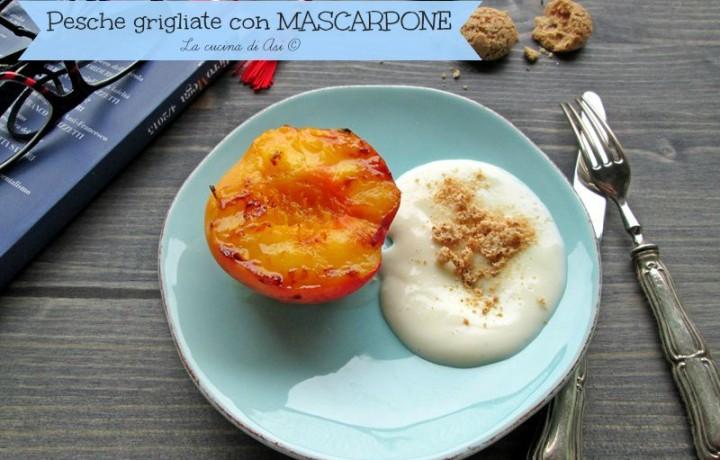 PESCHE GRIGLIATE CON MASCARPONE Ricetta dolce di frutta