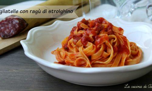 TAGLIATELLE CON RAGU' DI STROLGHINO ricetta regionale