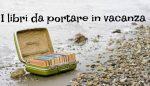 I libri da portare in vacanza