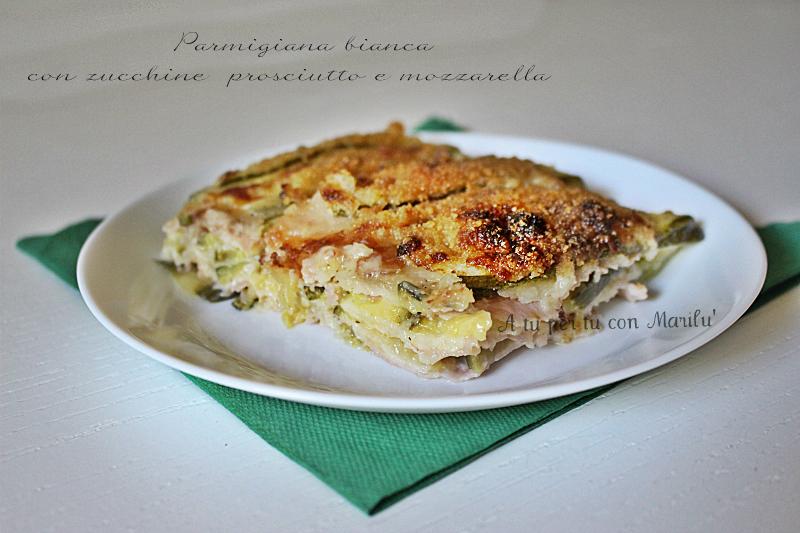 Parmigiana bianca zucchine prosciutto e mozzarella ricetta light