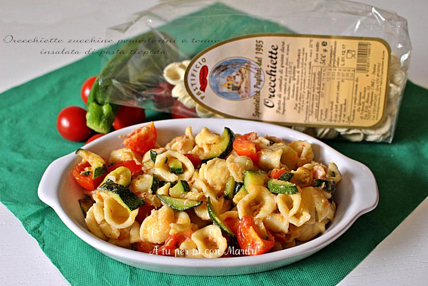 Orecchiette zucchine pomodorini e tonno, insalata pasta tiepida