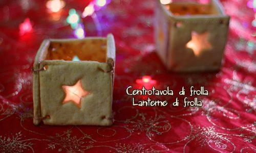 Centrotavola natalizio di frolla – lanterna di frolla