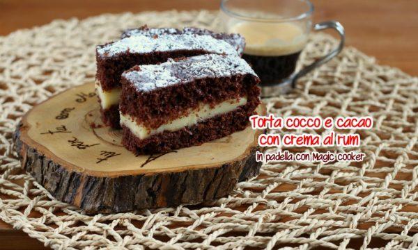 Torta magic cooker cocco e cacao con crema al rum