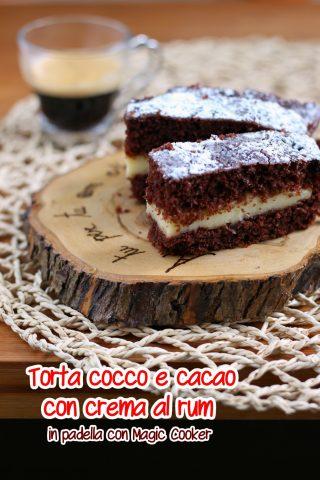 Torta magic cooker cioccolato e cocco con crema al rum