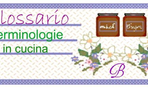 Glossario. Terminologie in cucina  dalla A alla Z