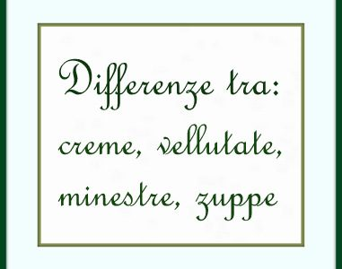 differenza tra: creme, vellutate, minestre, zuppe