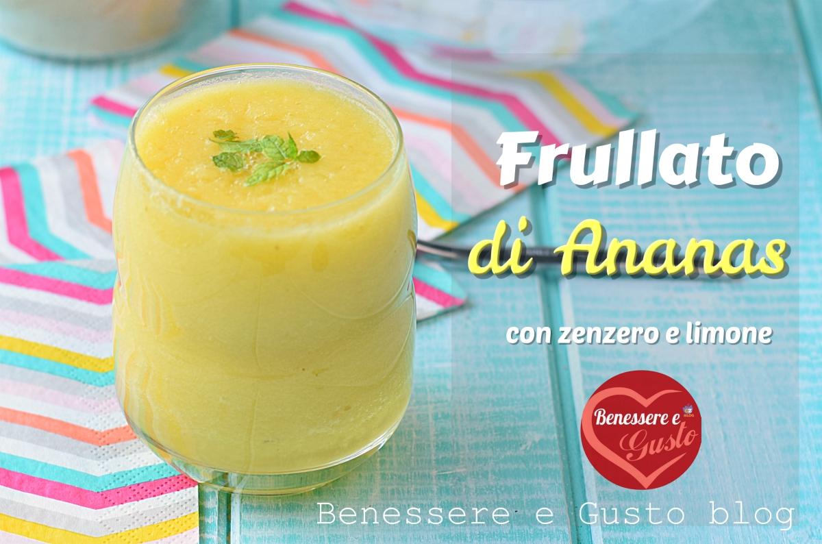 Frullato Di Ananas Con Zenzero E Limone Benessere E Gusto Blog