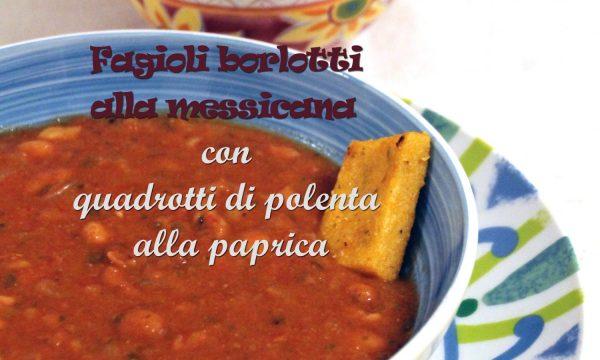Fagioli borlotti alla messicana con quadrotti di polenta alla paprica