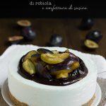 Cheesecake di robiola con confettura di susine