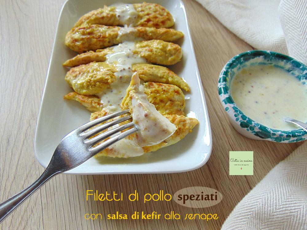 filetti di pollo speziati e salsa di kefir