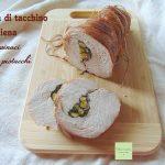 Fesa di tacchino ripiena di spinaci e pistacchi