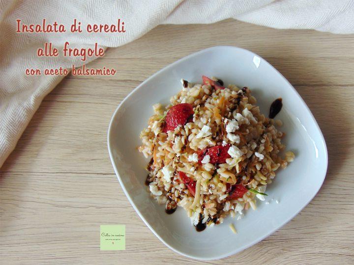 insalata di cereali alle fragole con aceto balsamico