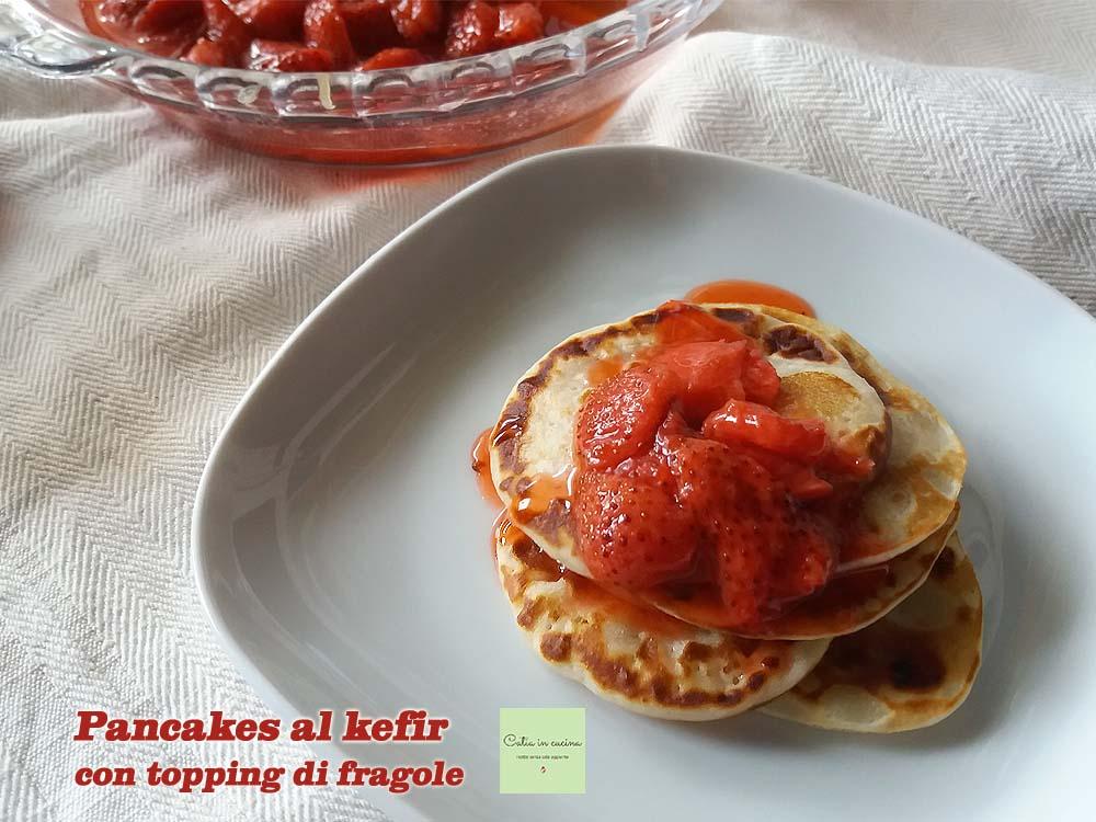 pancakes al kefir con topping di fragole