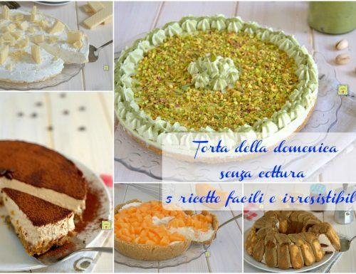 Torta della domenica senza cottura 5 ricette facili e irresistibili