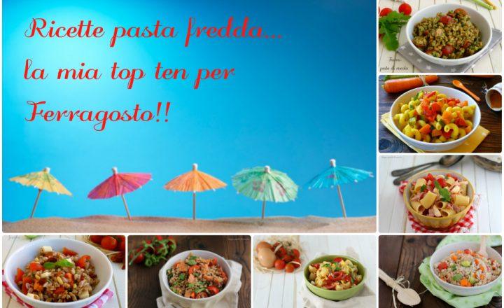 Ricette pasta fredda: la mia top ten per Ferragosto!