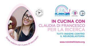 IN CUCINA PER LA RICERCA contro il Neuroblastoma Claudia Di Francesco