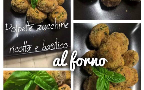 Polpette di  zucchine, ricotta e basilico, al forno. Per un secondo leggero e gustoso.