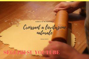 Croissant a lievitazione naturale – prima parte