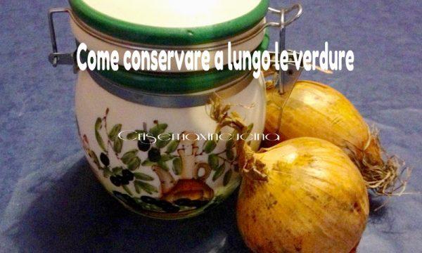 Come conservare a lungo le verdure, consigli vari