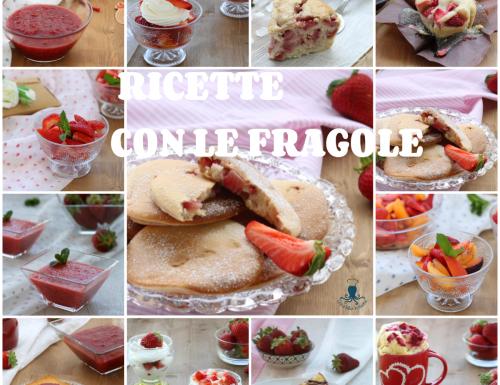 Ricette con le fragole, raccolta di ricette golose e di facile preparazione.