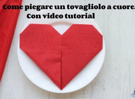 Come piegare un tovagliolo a cuore, con videotutorial