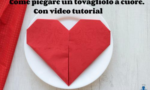 Come piegare un tovagliolo a cuore, con video tutorial