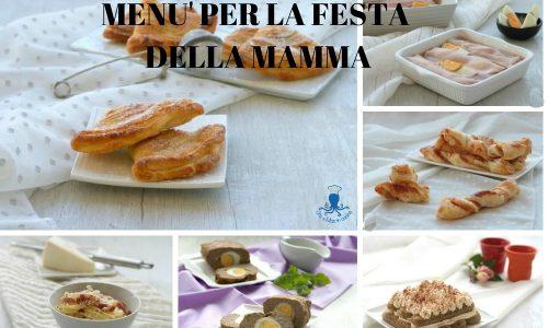 Menu' per la festa della mamma, ricette facili e sfiziose