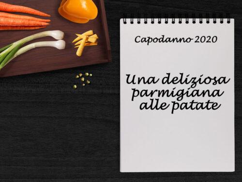 Capodanno 2020: Parmigiana di patate