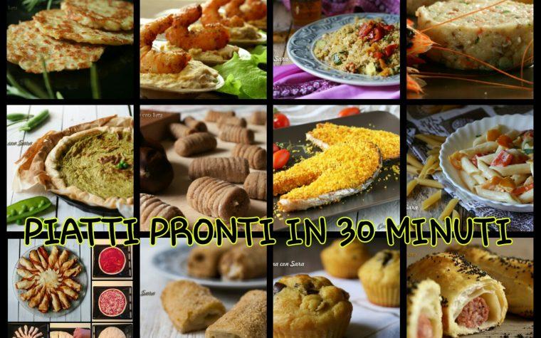 Piatti pronti in 30 minuti – 20 ricette per chi è di corsa!