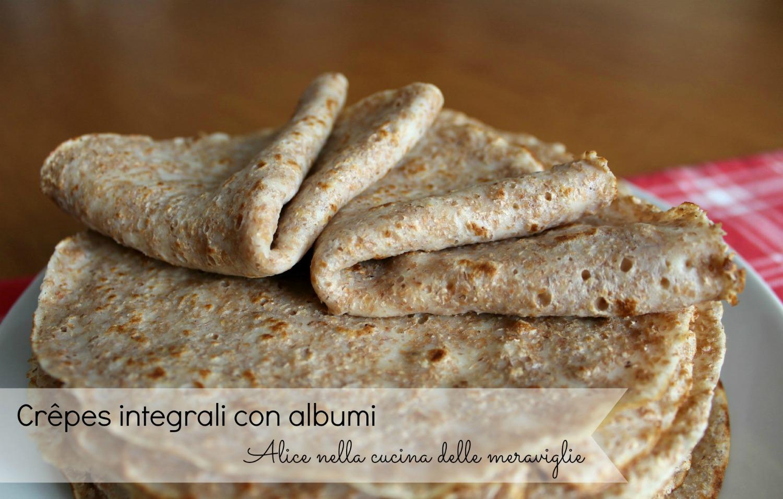 Crêpes integrali con albumi Ricetta base Alice nella cucina delle meraviglie