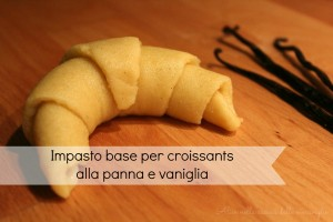 Impasto base per croissants alla panna e vaniglia, ricetta lievitato dolce