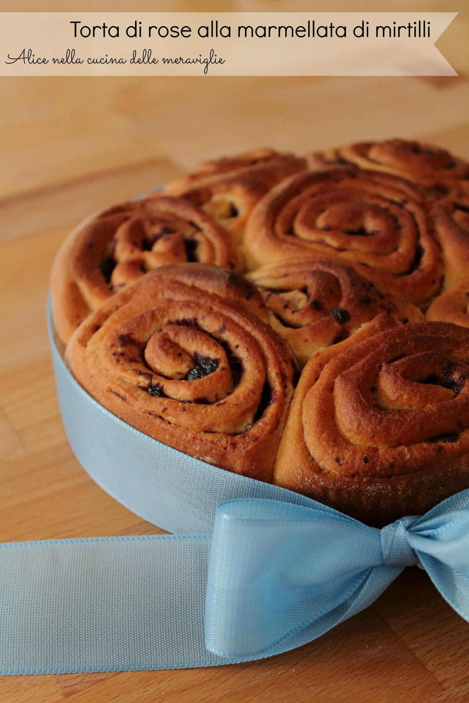 Torta di rose alla marmellata di mirtilli Ricetta lievitato dolce Alice nella cucina delle meraviglie