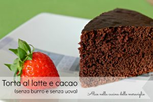 Torta al latte e cacao, ricetta dolce (senza burro e senza uova)