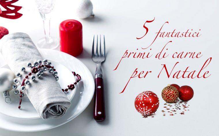 5 fantastici primi di carne per Natale