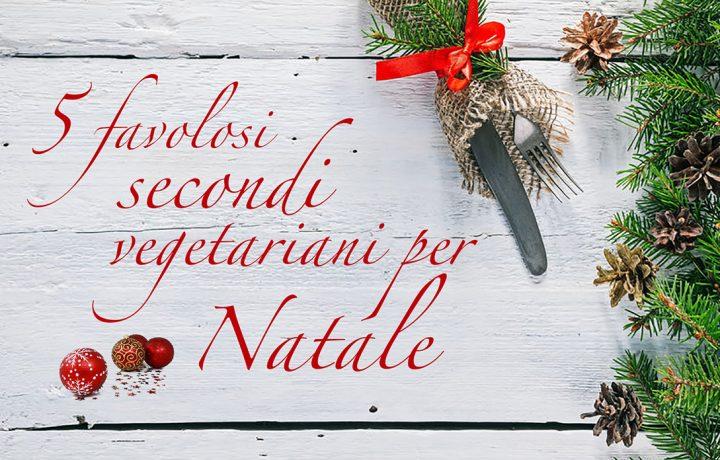 5 favolosi secondi vegetariani per Natale