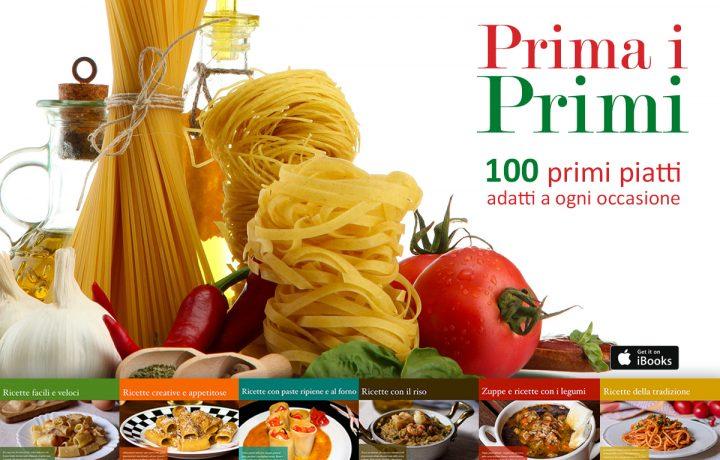 Prima i Primi: 100 ricette di primi piatti adatti a ogni occasione