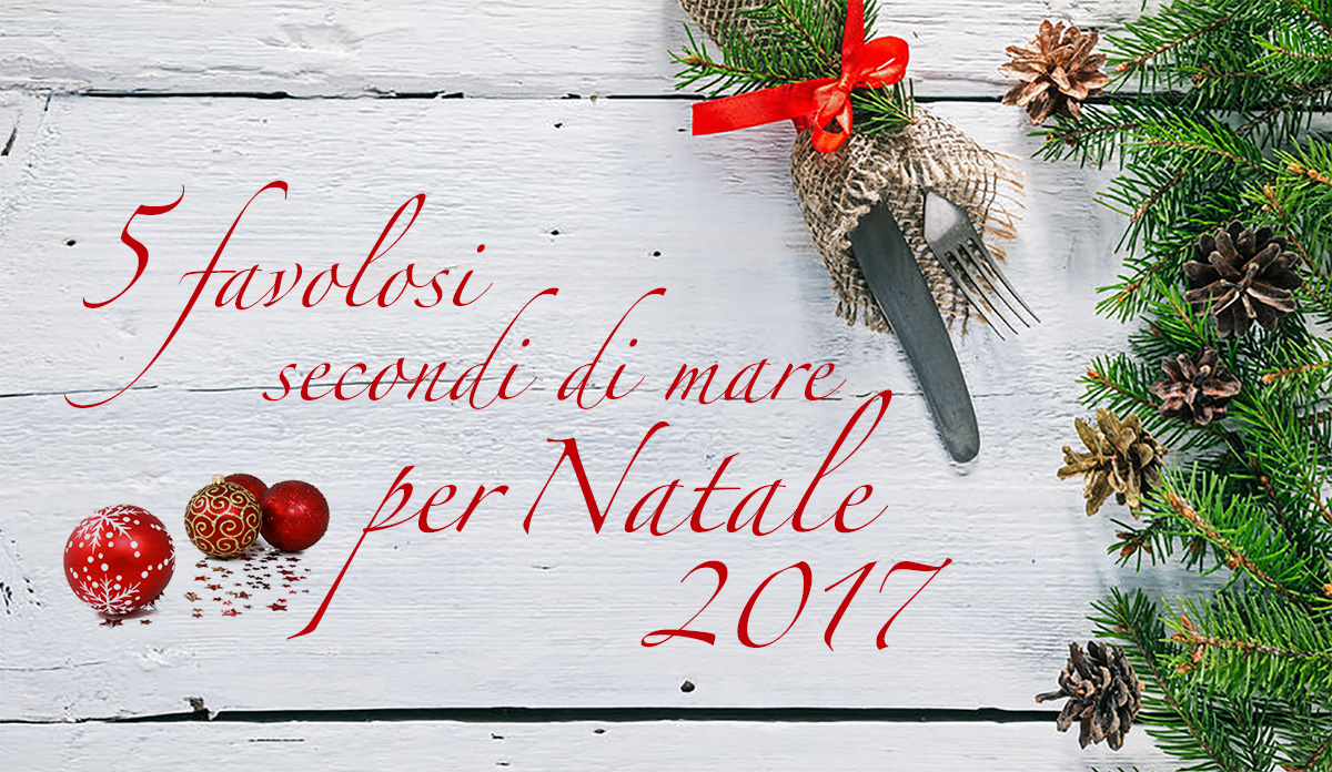 5 favolosi secondi di mare per Natale 2017
