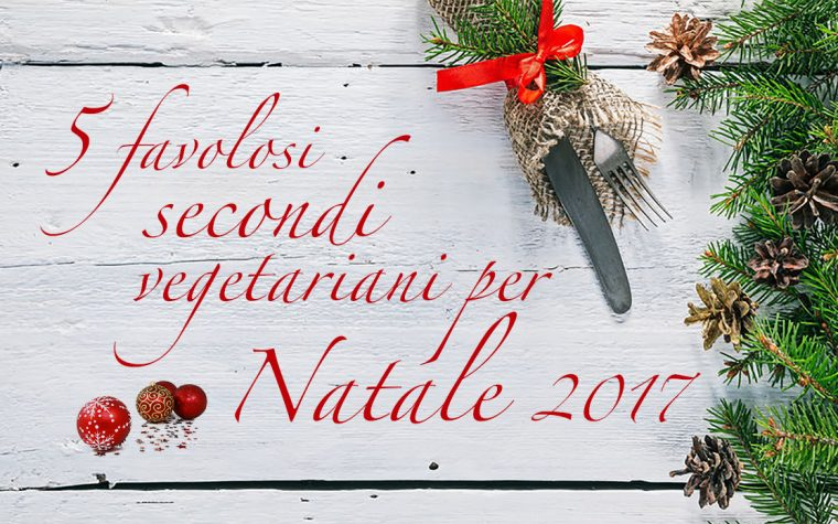 5 favolosi secondi vegetariani per Natale 2017