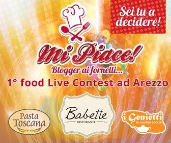 MI PIACE! BLOGGER AI FORNELLI… IL PRIMO FOOD LIVE CONTEST AD AREZZO