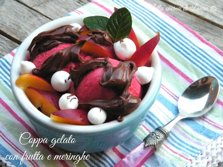 coppa gelato con frutta e meringhe - nella cucina di laura