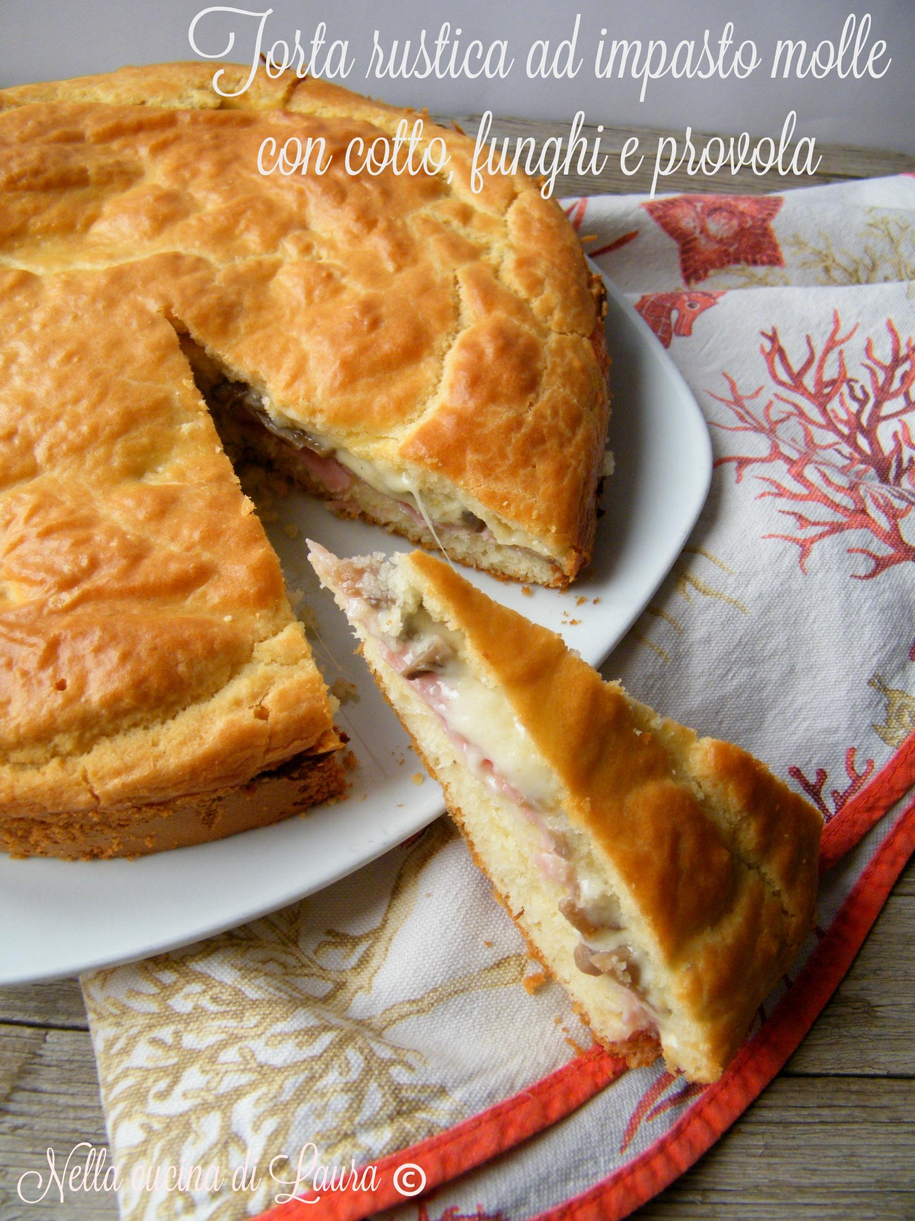 torta rustica ad impasto molle con cotto funghi e provola - nella cucina di laura